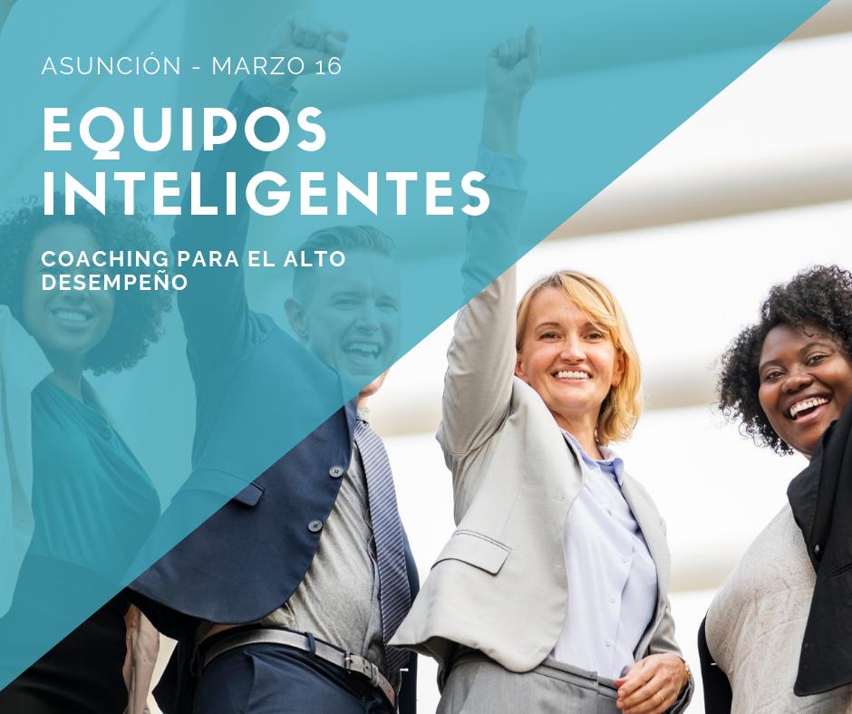 Equipos Inteligentes - Coaching para el alto desempeño (Asunción)